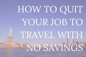 I recently quit my job to travel even though I have no savings. I promise that it sounds more irresponsible than it is. There are definitely ways to travel even if you have no savings! Click through to learn exactly how.