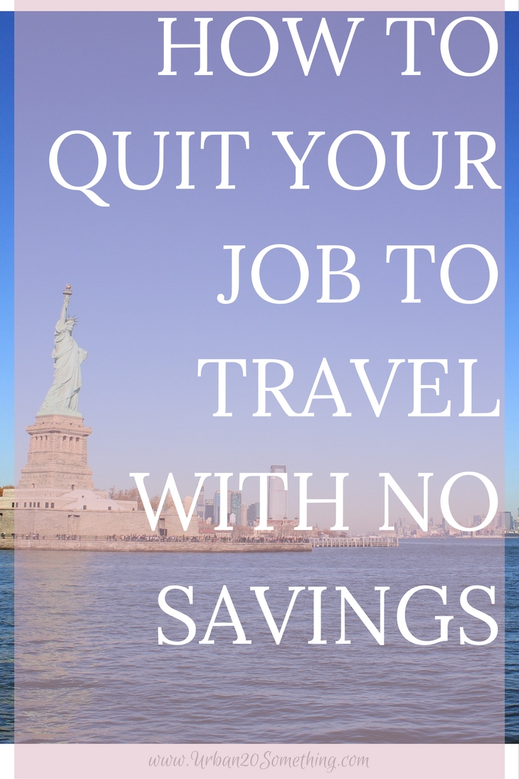 I Recently Quit My Job To Travel Even Though I Have No Savings. I Promise