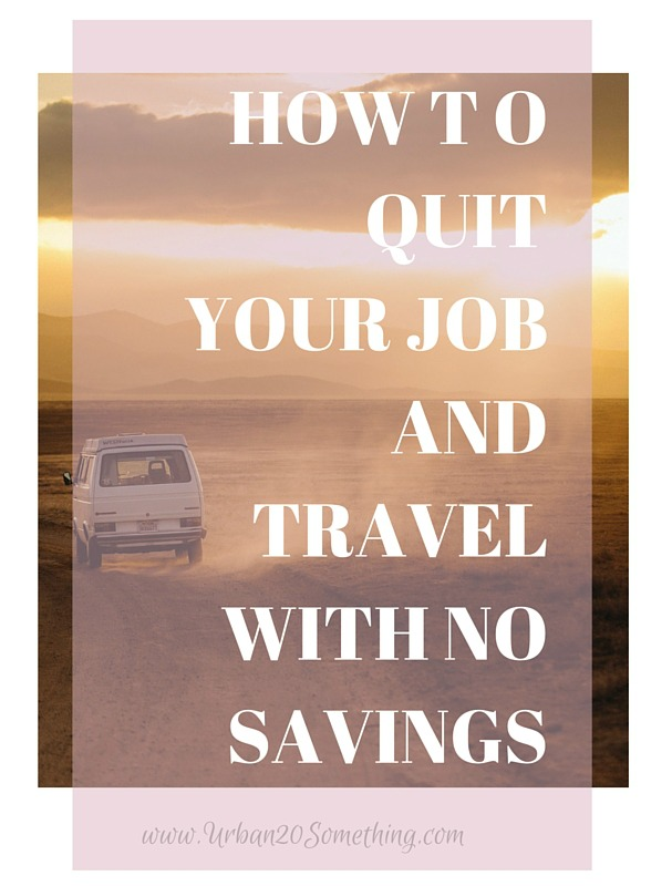 Do you continually read about quitting your job and traveling but wonder HOW people do it? Do they have trust funds already given to them? I don't know about them, but I know that if you truly want to quit your job to travel, you CAN, even with no savings. Click through to find out exactly how to do this.