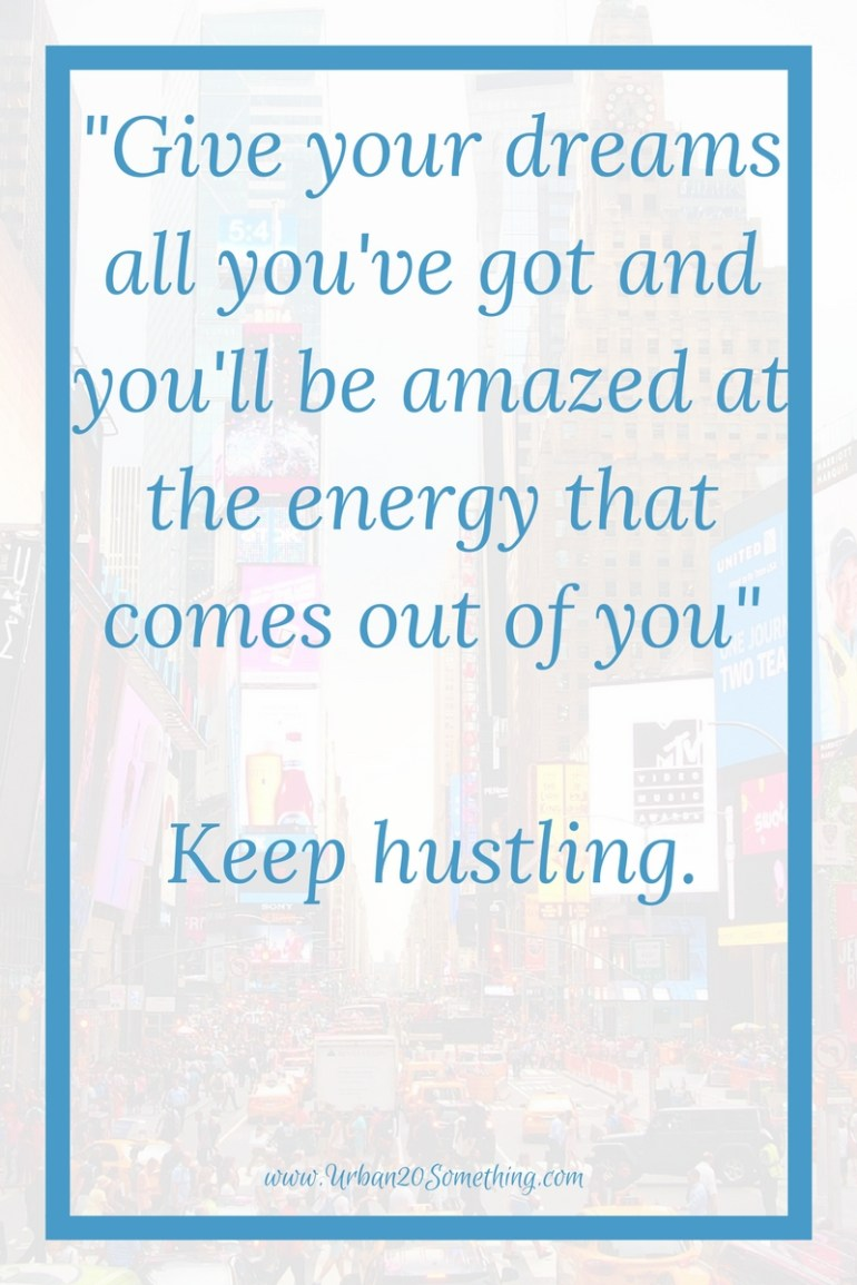 Do you ever feel like your ideas and dreams are way too big for the time you have to pursue them? I love this quote about the energy that your dreams and passion can create for you. Click through for 14 hustle quotes as powerful as this to keep you motivated.