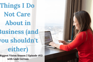 Tune in to episode 13 to hear the four things that I do not care about in my business and why I advise you to not care about them either.