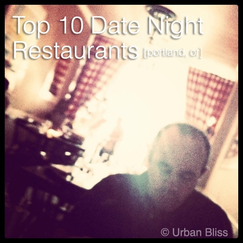 Top 10 Tuesday: Top 10 Date Night Restaurants in Portland, Oregon