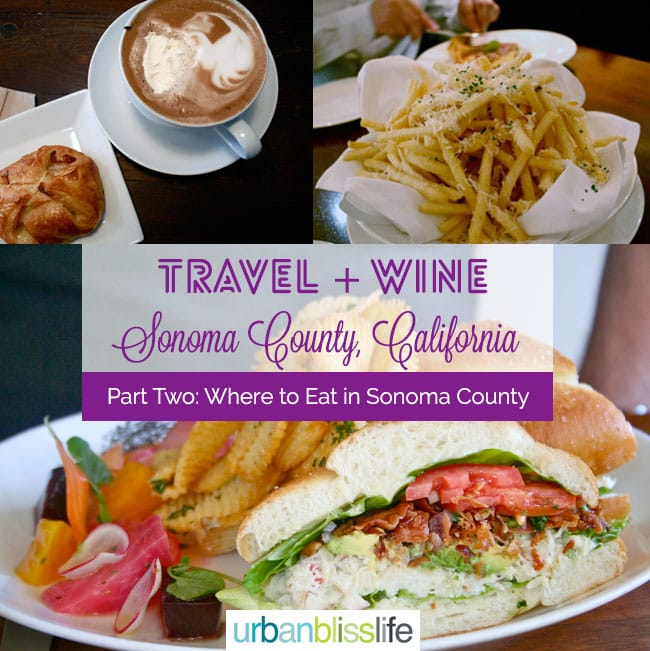 Wine Travel Bliss Where To Eat In Sonoma California Wine Country