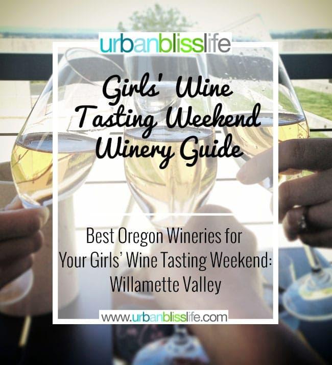 Girls Wine Tasting Weekend Guide Oregon Wineries