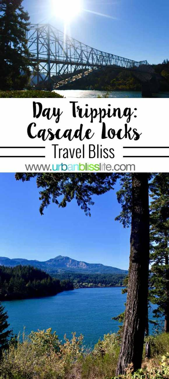 TRAVEL BLISS: Day Trip to Cascade Locks, Oregon