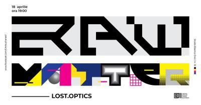 Expozitie RAW MATTER- LOST.OPTICS @ CAV