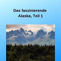 Das faszinierende Alaska, Teil 1
