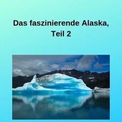 Das faszinierende Alaska, Teil 2