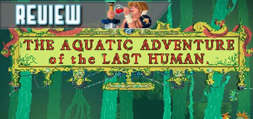 REVIEW – The Aquatic Adventure Of The Last Human