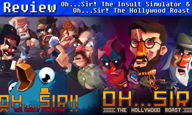 Oh…Sir! The Insult Simulator & Oh…Sir! The Hollywood Roast   REVIEW