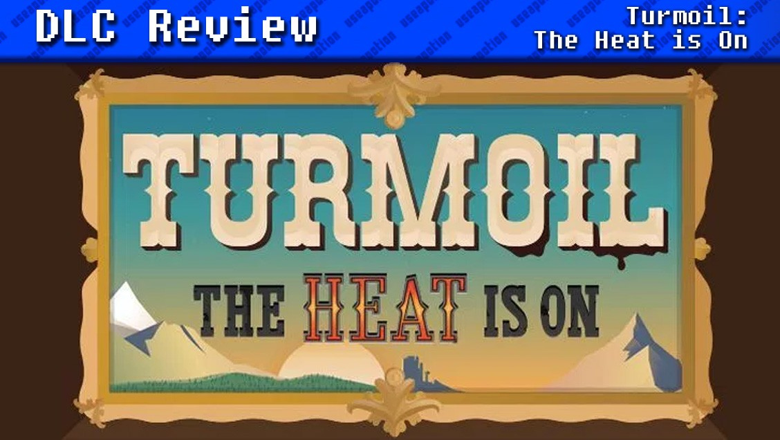 Turmoil: The Heat is On | DLC REVIEW