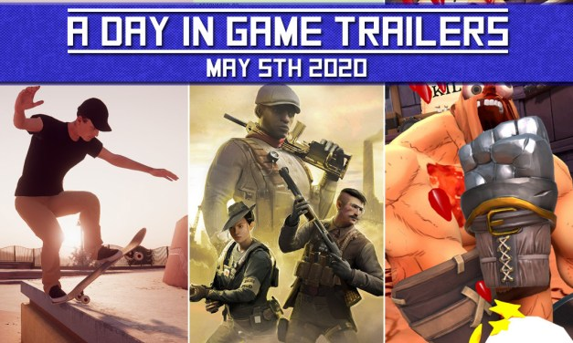 A DAY IN GAME TRAILERS: May 5th 2020