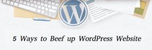 5 Ways to Beef up your WordPress Website