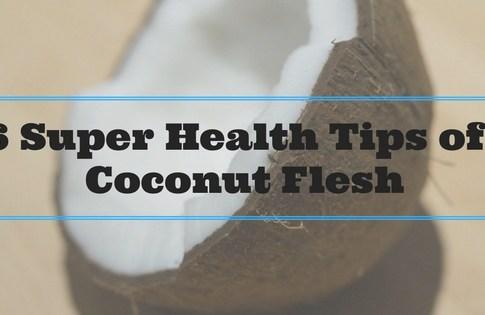 6 Super Health Tips of  Coconut Flesh