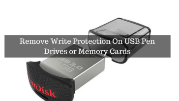 Remove Write Protection On USB Pen Drives or Memory Cards