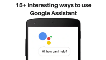 15+ interesting ways to use  Google Assistant