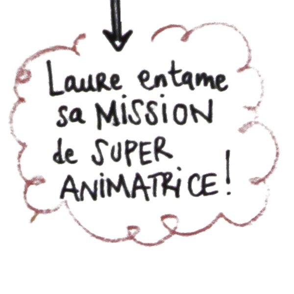 Laure entâme sa mission de super animatrice