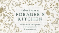 Johnna Holmgren's, Tales From a Foragers Kitchen