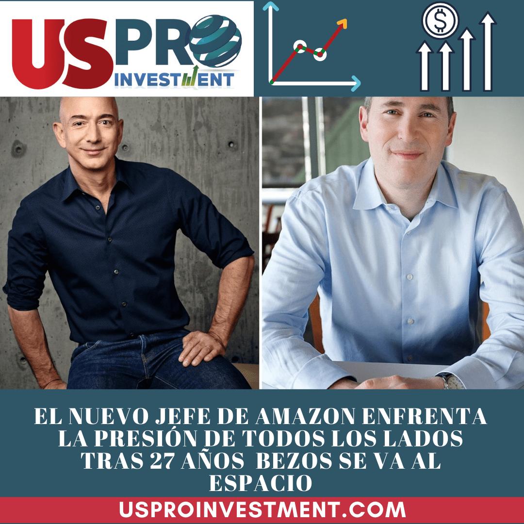 Us Pro All Investment El nuevo jefe de Amazon enfrenta la presión de todos los lados tras 27 años Bezos se va al espacio