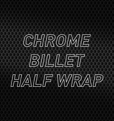 Chrome Billet Half Wrap