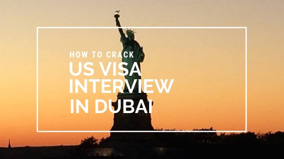 How to crack your US Visa interview in Dubai - USA Travel Blog