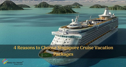 4 Reasons to Choose Singapore Cruise Vacation Packages
