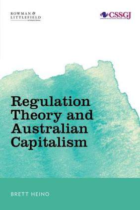 Regulation Theory & Australian Capitalism: Rethinking Social Justice and Labour Law.