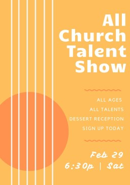 All Church Talent Show - All ages, all talents, dessert reception, sign up today! Feb 29, 6:30 p.m. Saturday
