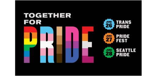 Together for Pride; June 26 Trans Pride, June 27 Pride Fest, June 28 Seattle Pride