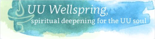 UU Wellspring, spiritual deepening for the UU soul