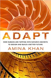 Cover of Adapt: How Humans Are Tapping Into Nature's Secrets to Design and Build A Better Future by Amina Khan