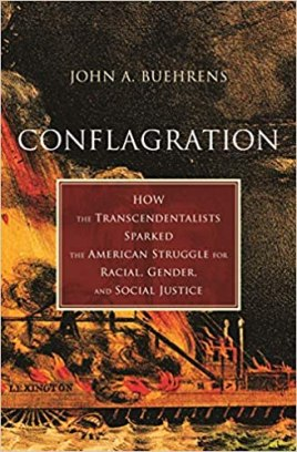 Cover of Conflagration: How the Transcendentalists Sparked the American Struggle for Racial, Gender, and Social Justice, by John Buehrens