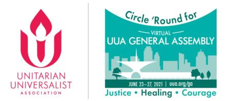 UUA logo and Circle 'Round for Virtual UUA General Assembly, June 23-27, 2021 uua.org/ga, Justice, Healing, Courage