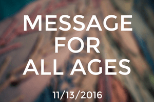 Message for All Ages: November 13, 2006