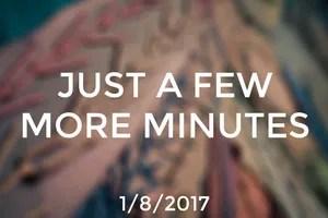 Just a Few More Minutes