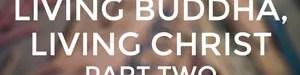 Living Buddha, Living Christ: Part 2