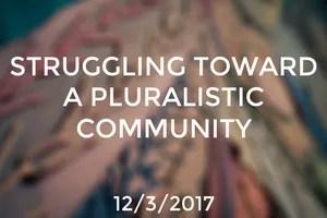 Struggling Toward a Pluralistic Community