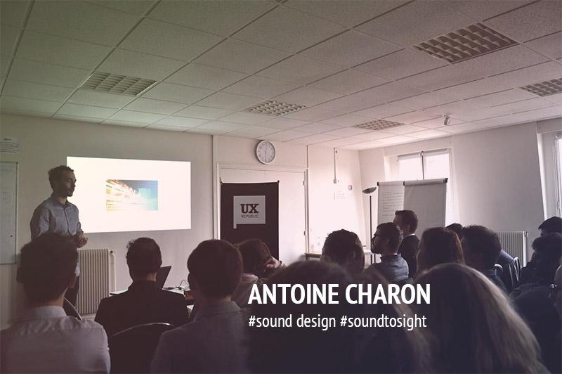 UXDAY 11 : Dernière présentation par Antoine Charon de www.sound-to-sight.com