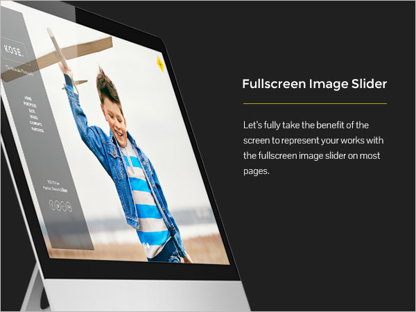 Fullscreen Image Slider - Let's fully take the benefit of the screen to represent your works with the fullscreen image slider on most pages.