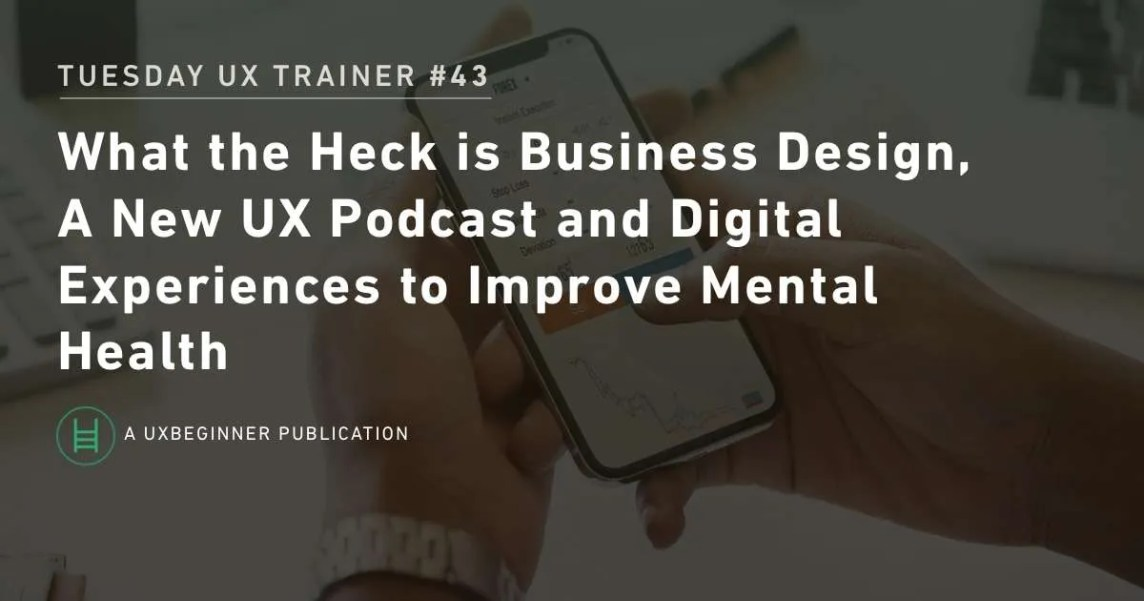 What The Heck Is Business Design A New Ux Podcast And Digital