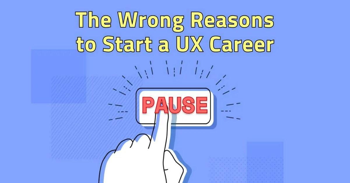 wrong-reasons-start-ux-career-get-ux-job