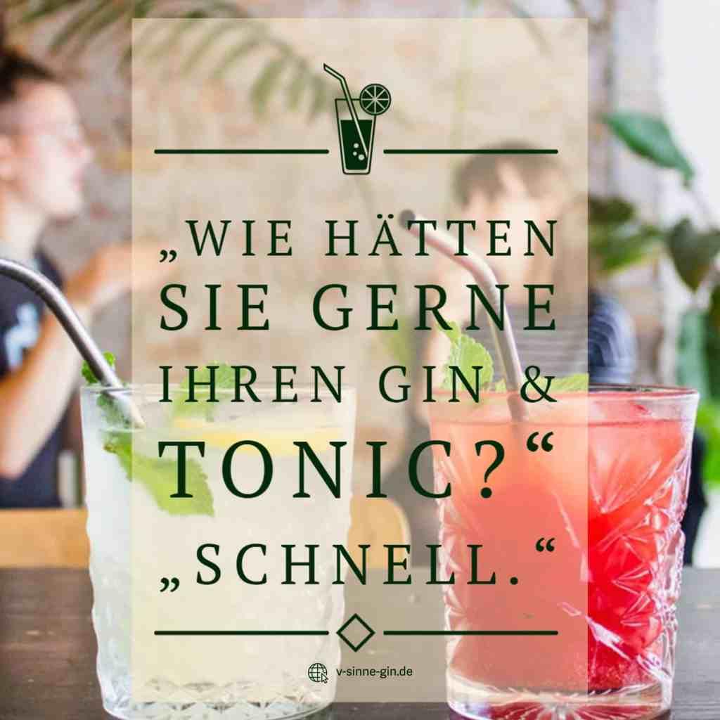 Gin Spruch: Wie hätten Sie gerne Ihren Gin Tonic? Schnell.