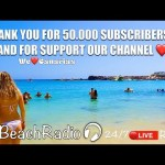Gran Canaria The Beach Radio • 24/7 Live 🔴 🤩 50.000 Subscribers!!! Thank You, everyone!!! So Much 😘