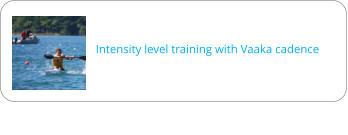 Intensity level training with Vaaka cadence