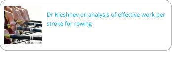 Dr Kleshnev on analysis of effective work per stroke for rowing