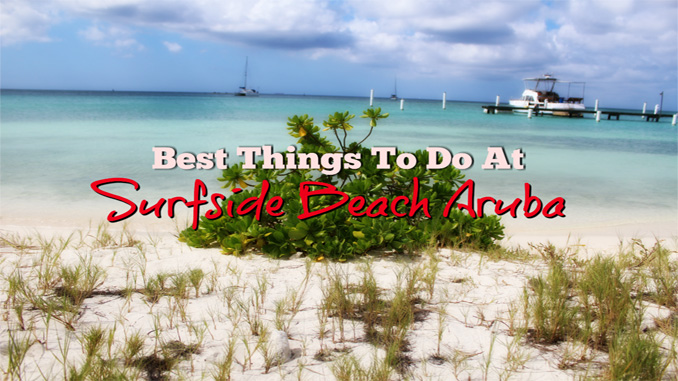9 Fun Things You Can Do At Surfside Beach Aruba