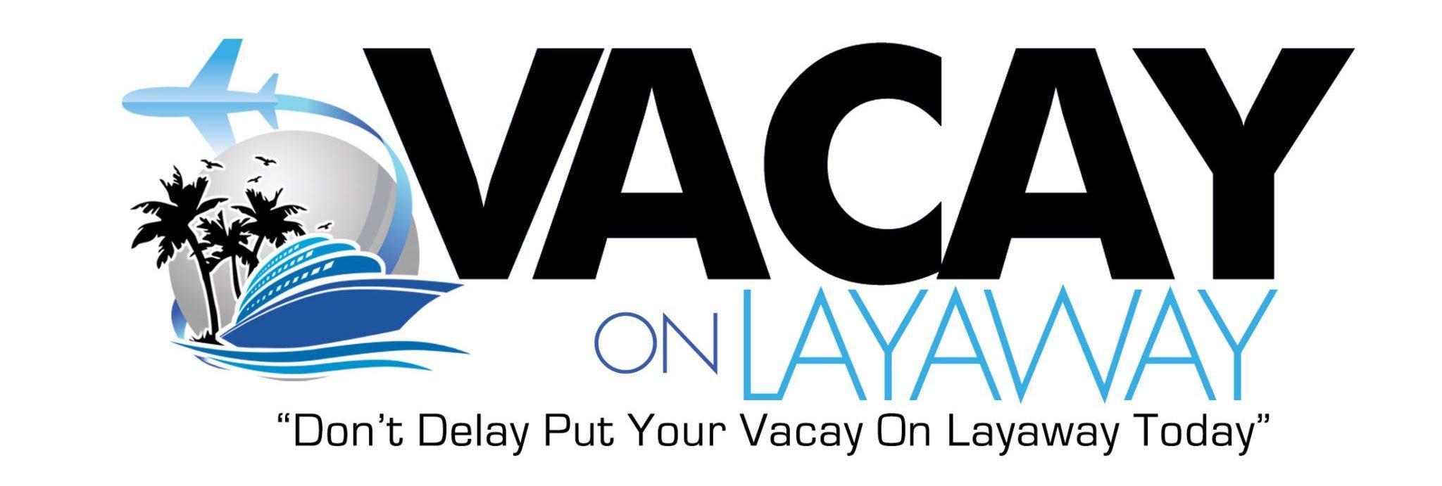 Vacay On Layaway