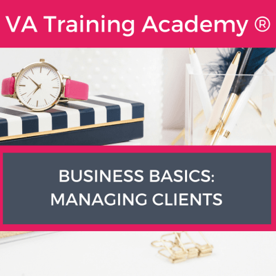 Business Basics Webinar Training - Managing Clients from the VA Training Academy® part of the How to become a VA series