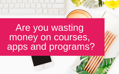 Are you wasting money on courses, apps and programs?