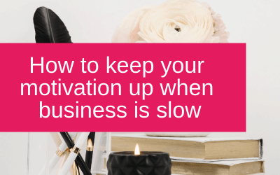 How to keep your motivation up when business is slow